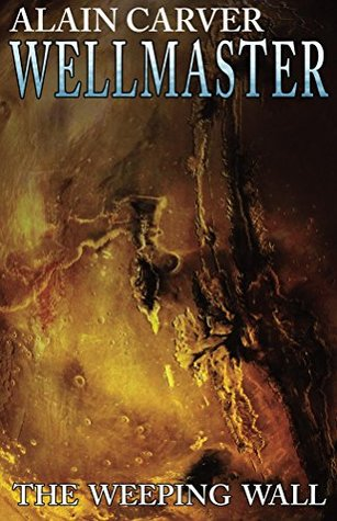 The Wellmaster: The Weeping Wall by Alain Carver